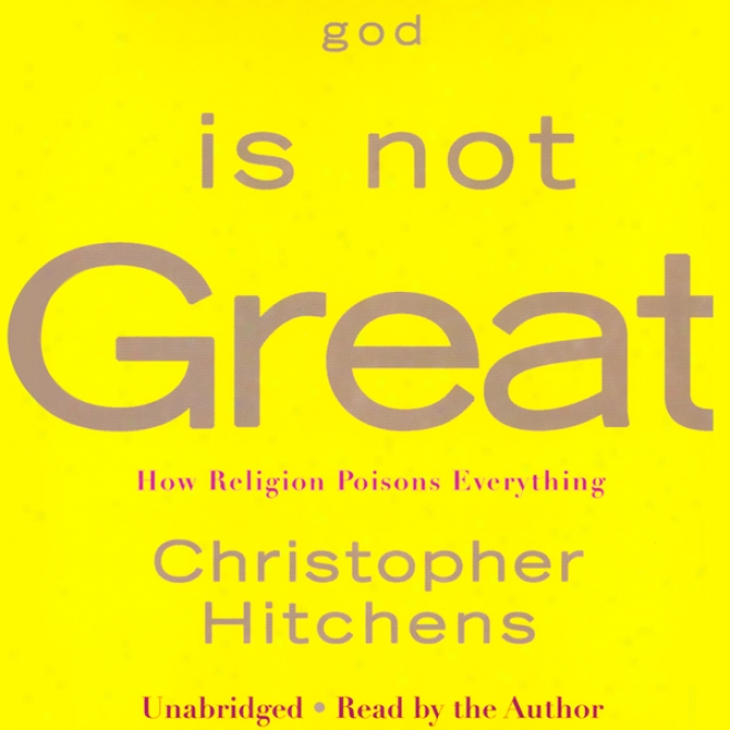 God Is Not Great: How Sentiment of faith Poisons Everything (unabridged)