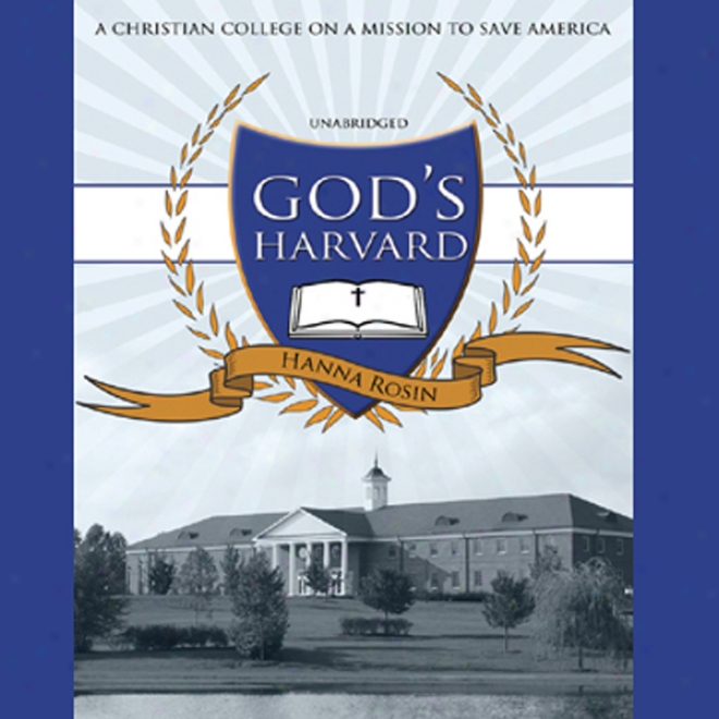 God's Harvaard: A Christian College On A Mission To Save America (unabridged)