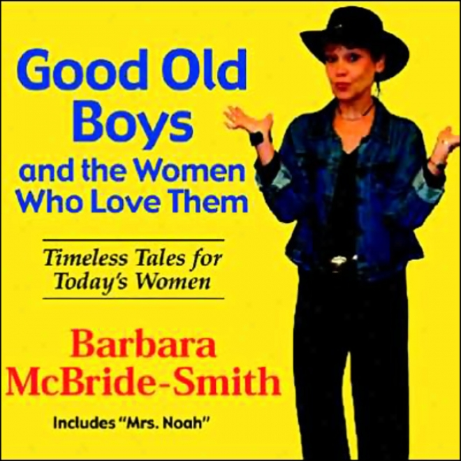 Good Old Bys And The Women Who Love Them: Timeless Tales In spite of Today's Women