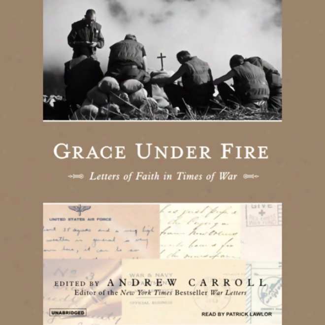 Dignify Under Fire: Letters Of Faith In Times Of War (unqbridged)