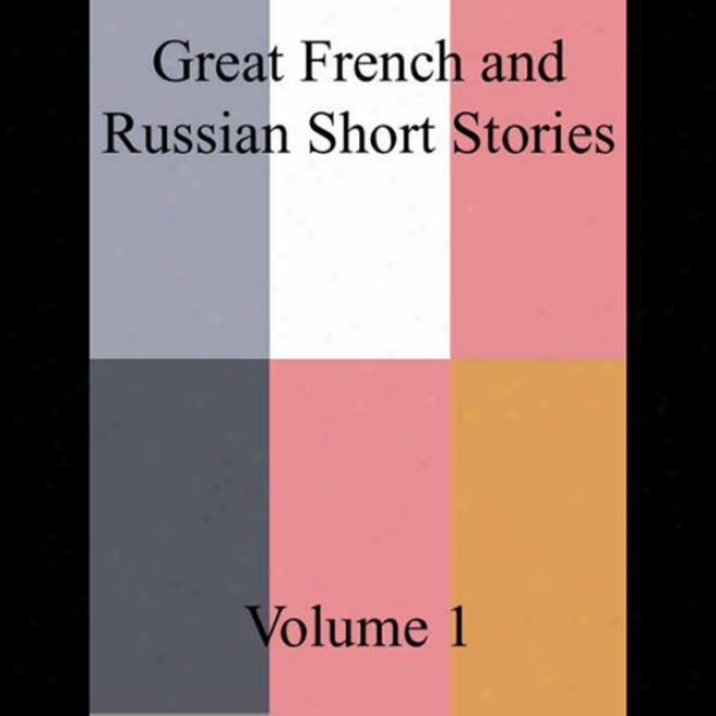 Great French And Russian Short Storoes, Volume 1 (unarbidged Selections)