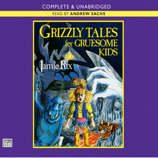 Grizzly Tales For Gruesome Kids (unabridged)