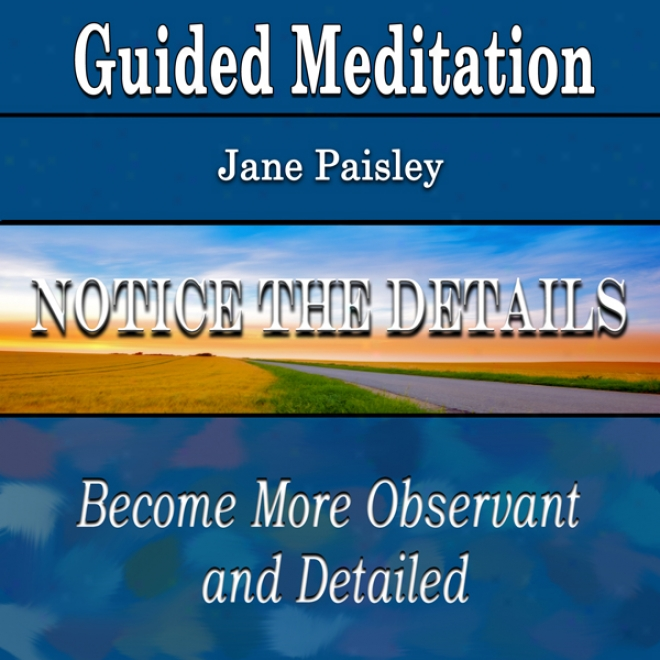 Guided Meditation To Notice Details: Become More Observant & Detailed (silent Meditation, Self Help & Wellness)