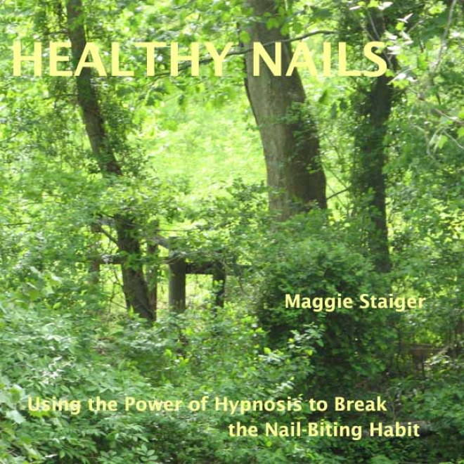 Healthy Nails: Use The Power Of Hypnosis To Break The Nail-biting Habit (unabridged)