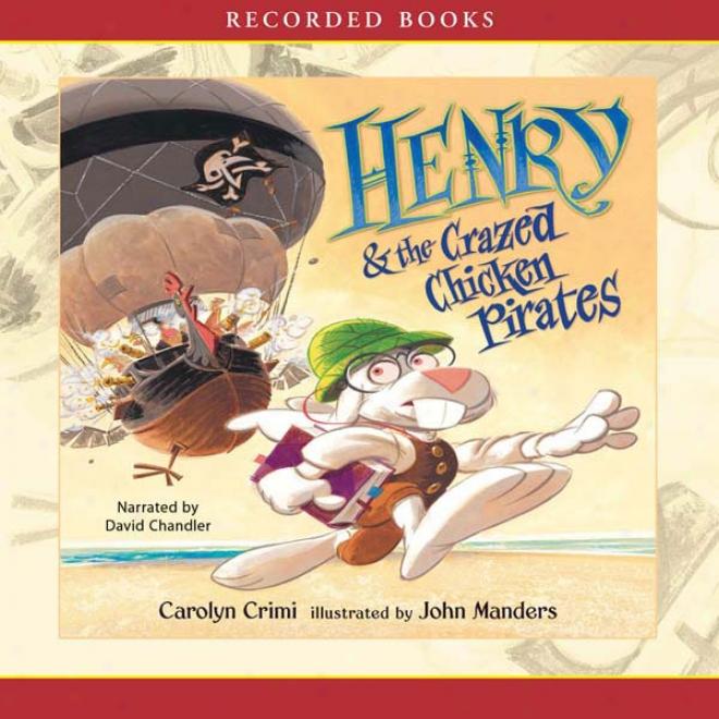 Henry And The Crazed Chicken Pirates (unabridged)