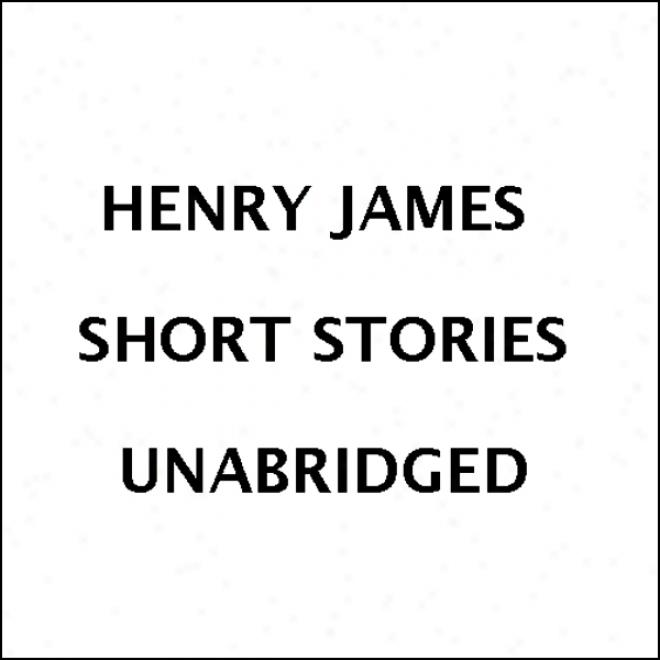 Henry James Short Stories (unabridged)