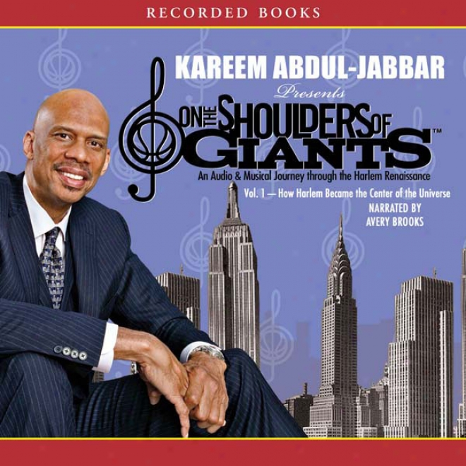 How Harlem Became The Center Of The Universe: On The Shoulders Of Giants, Volume 1 (unabridged)