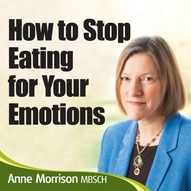 How To Stop Being An Emotional Eater: Stop Comfort Eating And Lose Weight