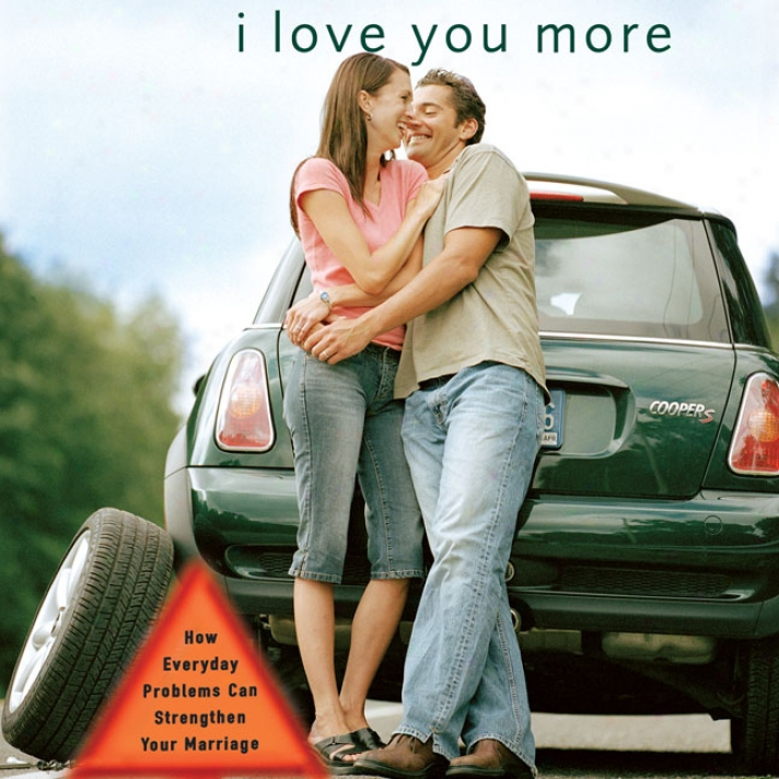 I Have affection for You More: How Everyday Problems Can Strengthen Your Nuptials (unabridged)
