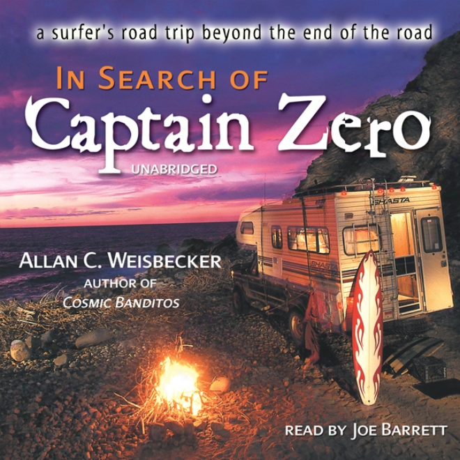 In Search Of Captain Zero: A Surfer's Road Stumble Beyond The End Of The Road (unabridged)