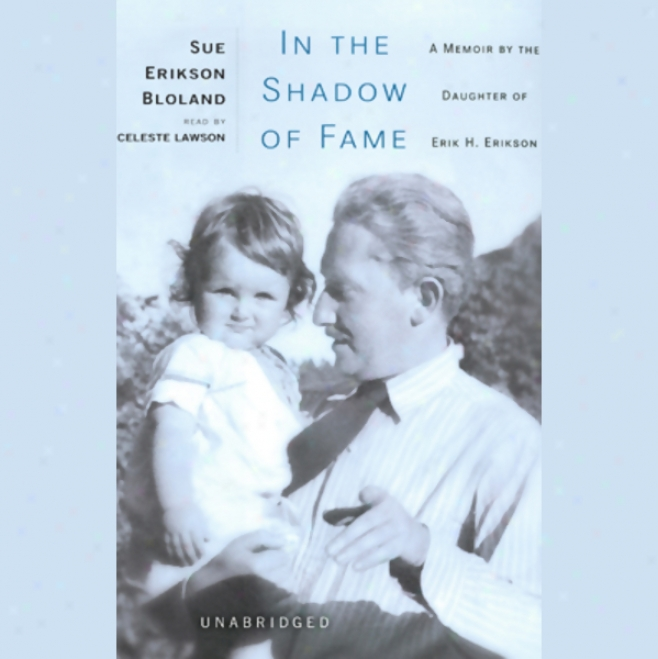 In The Shadow Of Fame: A Personal narrative By The Daughter Of Erik H. Erikson (unabridged)