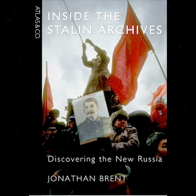 Inside The Stalin Archives: Discoveriing The New Russia (unabridged)