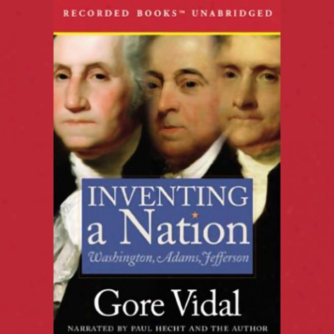 Inventing A Nation: Washington, Adams, Jefferson (unabridged)