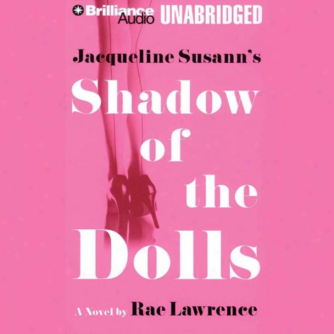 Jacqueline Susann's Shadow Of The Dolls (unabridged)