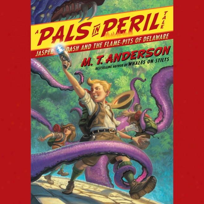 Jasper Dash And The Flame-pits Of Delaware: A Pals In Peril Tale (unabridged)