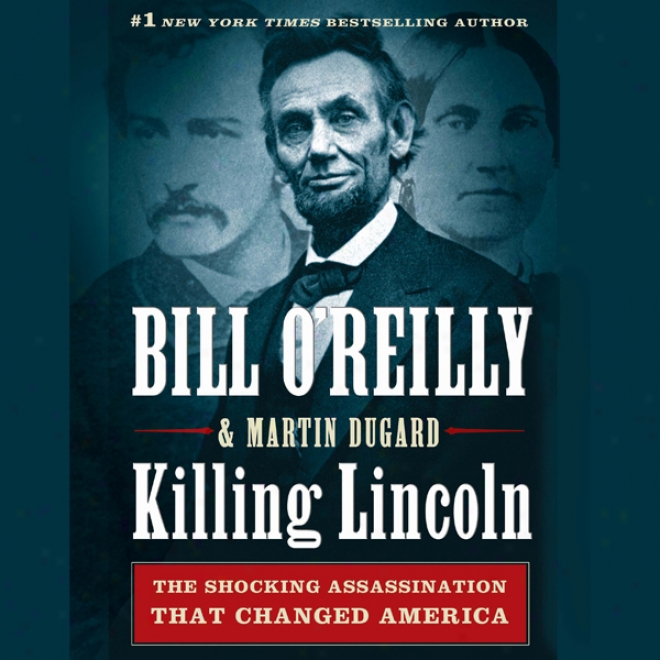 Killing Lincoln: The Shocking Assassination That Changed America Forever (unabridged)