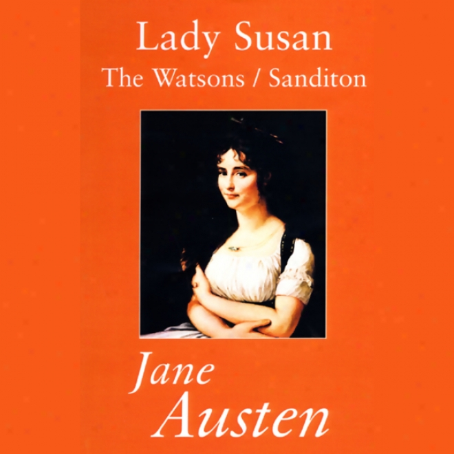 Lady Susan, The Watsons, And Sanditon (unabridged)