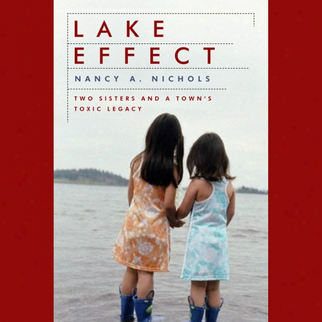 Lake Effect: Two Sisters And A Town's Toxic Legacy (unabridged)