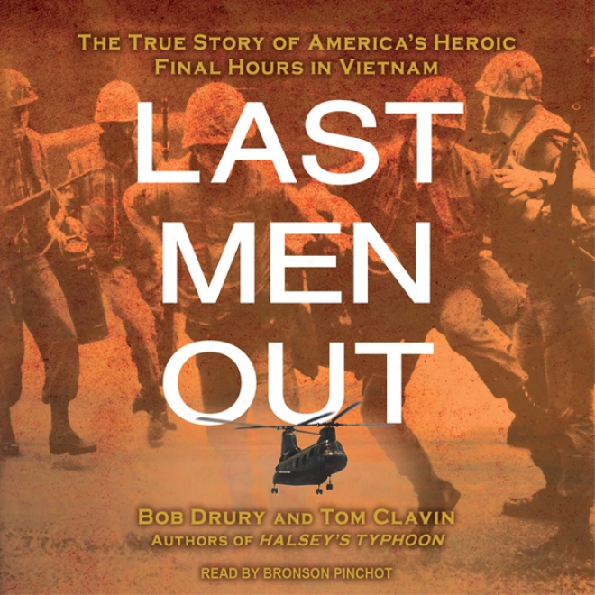 Last Men Out: The True Story Of America's Heroic Final Hours In Vietnam (unabridged)