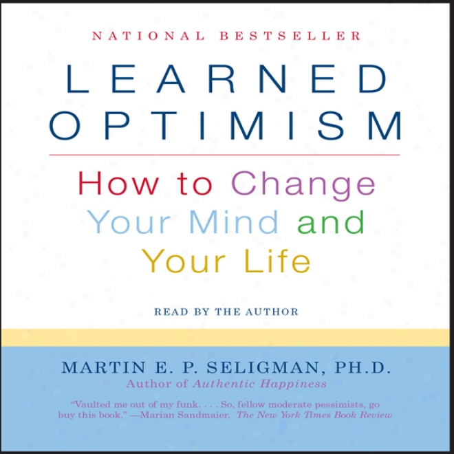 Learned Optimism: How To Chang eYour Mind And Your Life
