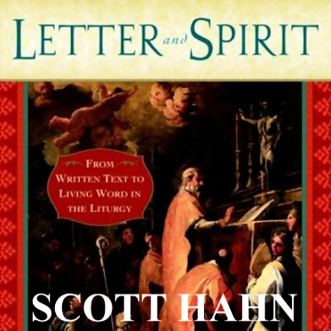 Letter And Spirit: From Written Text To Living Word In The Liturgy (unabridged)