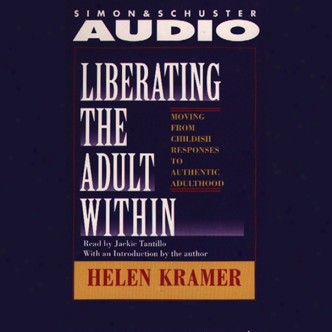 Liberating The Adult Within: Moving From Childish Responsibility