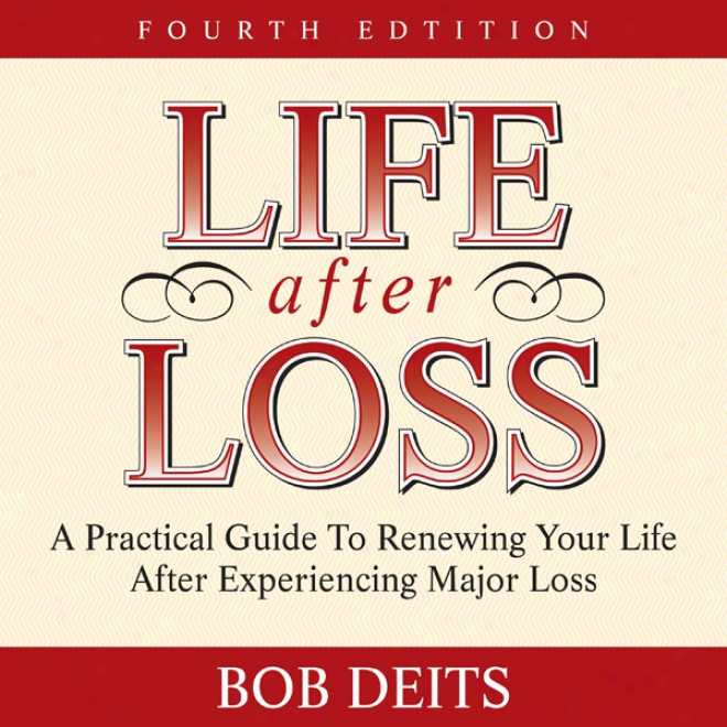 Life Afer Loss: A Practical Guide To Renewing Your Life After Experiencing Major Loss (unabridged)