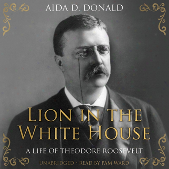 Lion In The White House: A Life Of Theodore Roosevelt (unabridged)