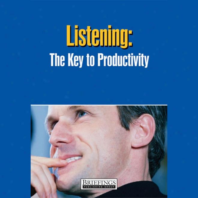 Listening: The Key To Productivity (unabridged)