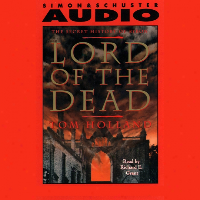 Lord Of The Dead The Secret History Of Byron