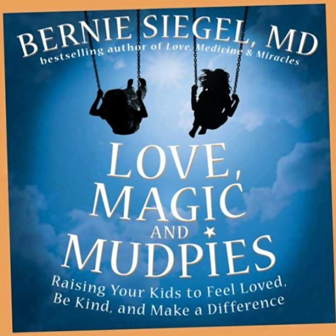 Love, Magic, And Mudpies: Raising Your Kids To Feel Loved, Be Kind, And Make A iDfference (unabridged)