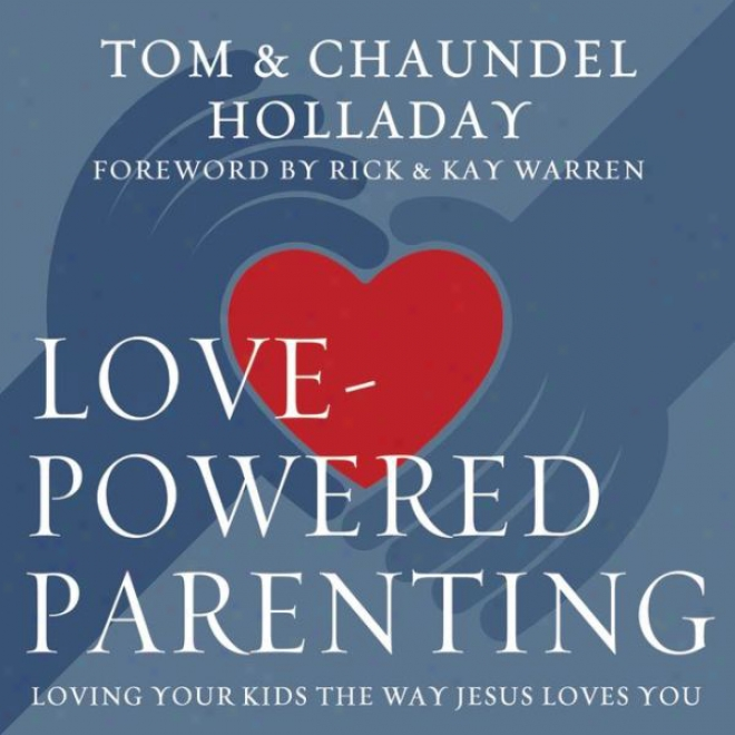 Love-powered Parenting: Loving Your Kids The Way Jesus Loves You (unabridged)