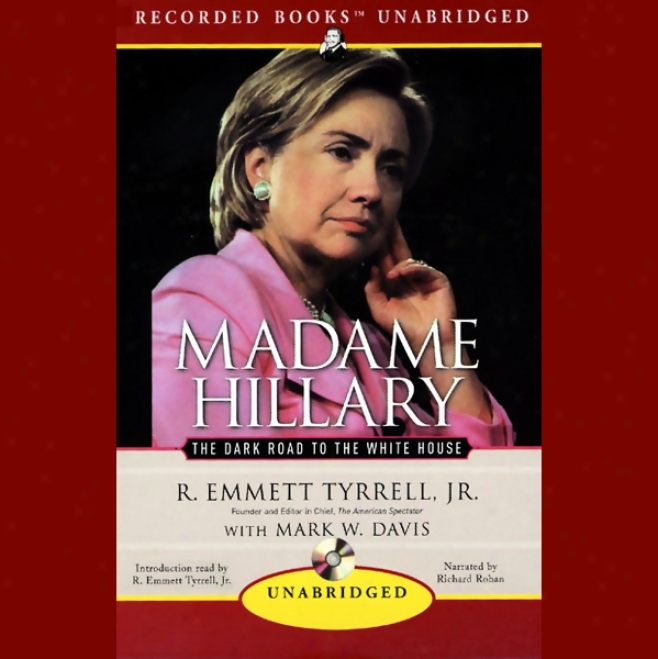 Madame Hillary: The Dark Roadstead To The White House (unabridged)