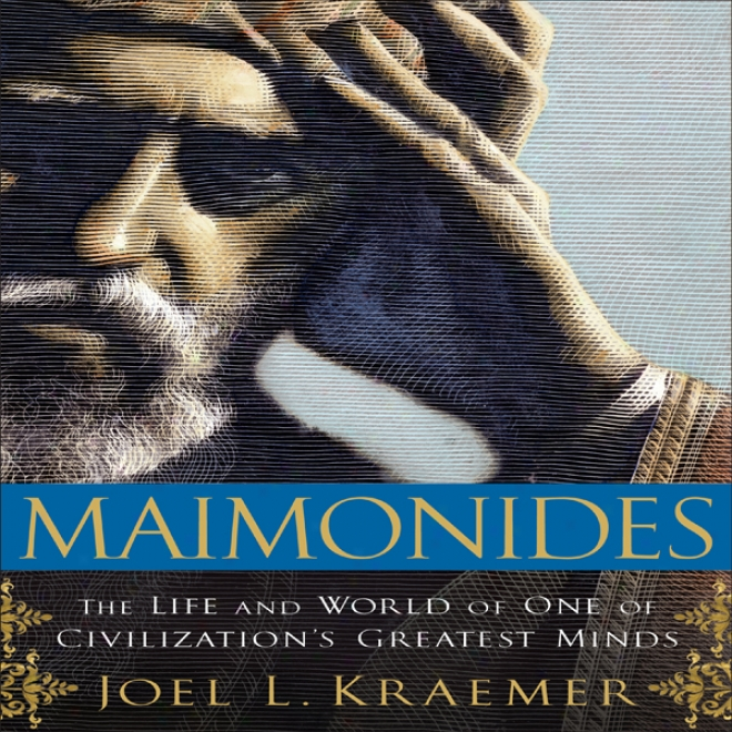 Maimonides: The Life And World Of One Of Civilization's Greatest Minds (unabridged)