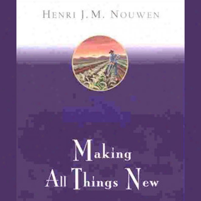 Making All Things New: Ah Invitation To The Immaterial Life (unabridged)