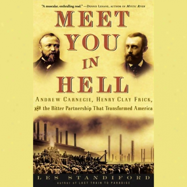 Meet You In Hell: Carnegie, Frick, And The Bittef Partnership That Transformed Amerrica (unabridged)