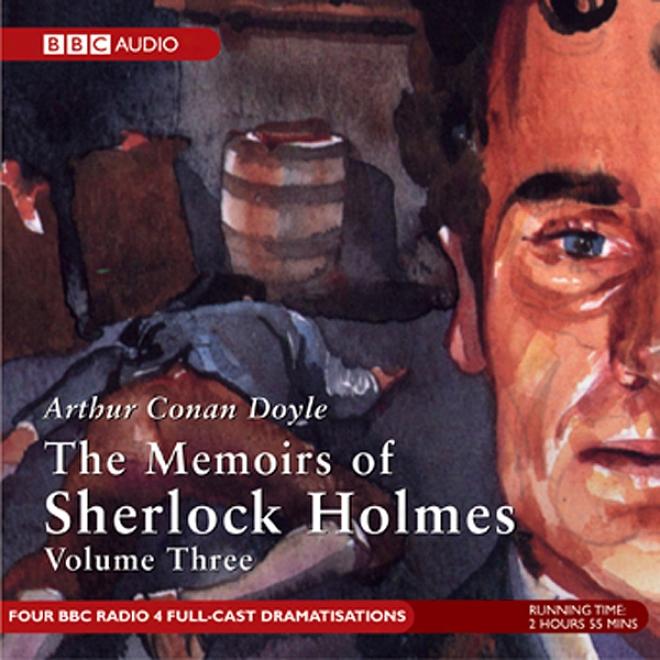 Memoirs Of Sherlock Holmes, Volume 3 [dramatised]
