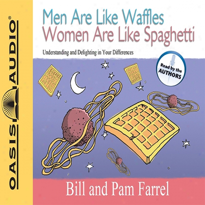 Men Are Like aWffles Women Are Like Spaghetti: Understanding And Delighting In Your Differences (unabridegd)