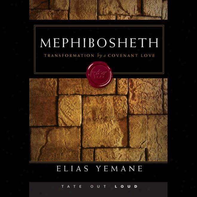 Mephibosheth: Transformation Bu A Covenant Love