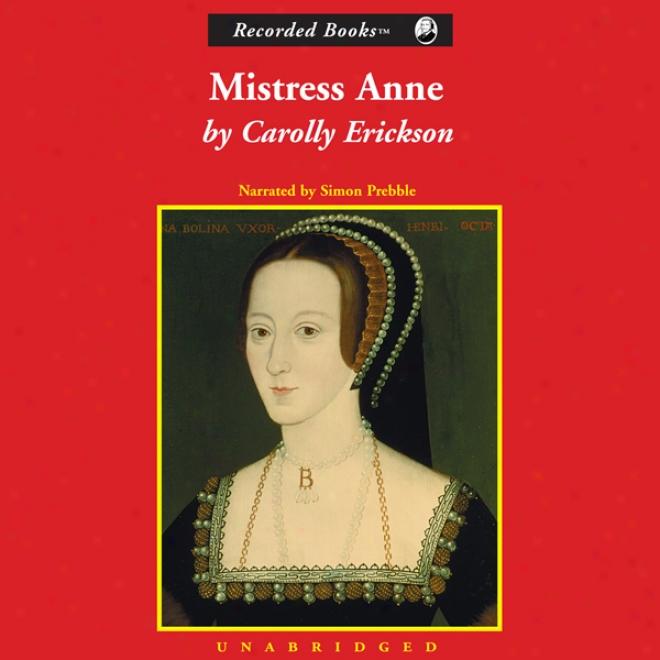 Mistress Anne: The Exceptional Life Of Anne Boleyn (unabridged)