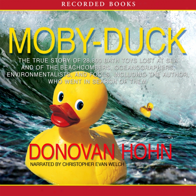 Moby-duck: The True Story Of 28,800 Bath Toys Lost At Sea And Of The Beachcombers, Oceanographers, Environmentalists, And Fools, Including The Author, Who Went In Search Of Them (unabridged)