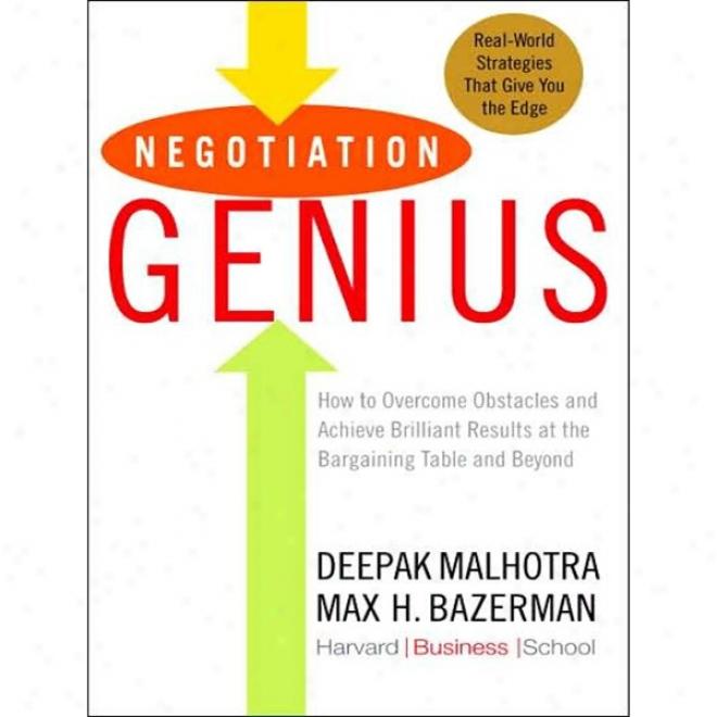 Negotiation Genius: How To Obtain Brilliant Results At The Baargaining Table (unabridged)