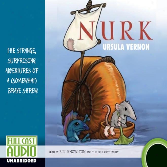 Nurk: The Strange, Surprising Adventures Of A (somewhat) Brave Shrew (unabridged)