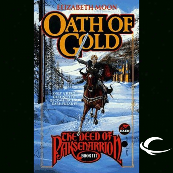Oath Of Gold: The Deed Of Paksenarrion, Book 3 (unabridged)