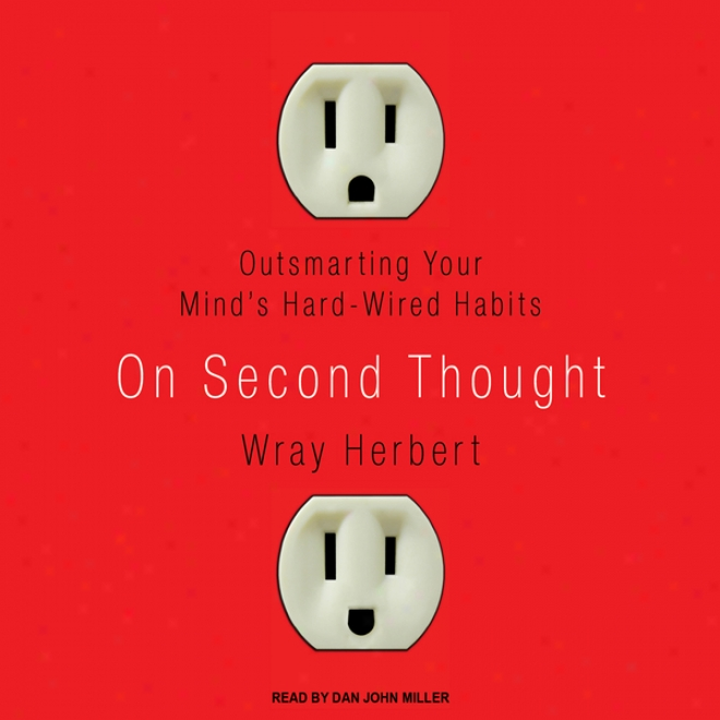 On Second Thought: Outsmarting Your Mind's Hard-wired Habits (unabridged)