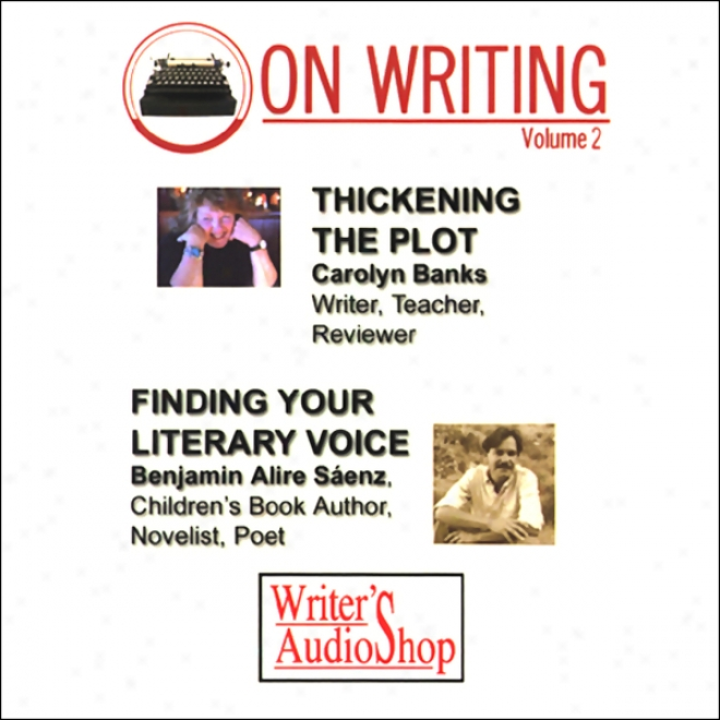 On Writing, Volume 2: Thickening Tye Plot And Finding Your Literary Voice