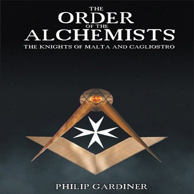 Order Of The Alchemists: The Knights Of Malta And Cagliostro (unabridged)