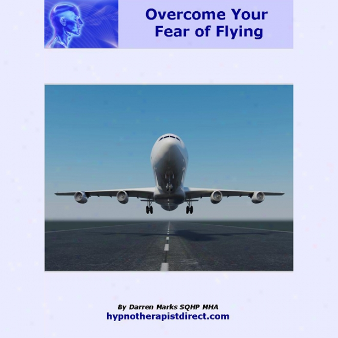 Overcome Your Fear Of Flying: Learn To Relax And Enjoy Your Next Flight (unabridged)