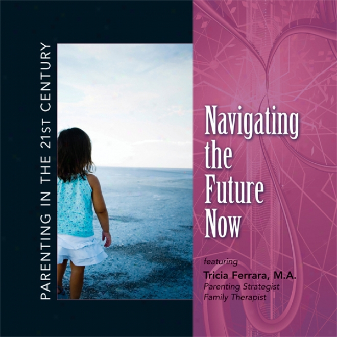 Parenting In The 21st Centenary - Navigating The Future Nlw (unabridged)