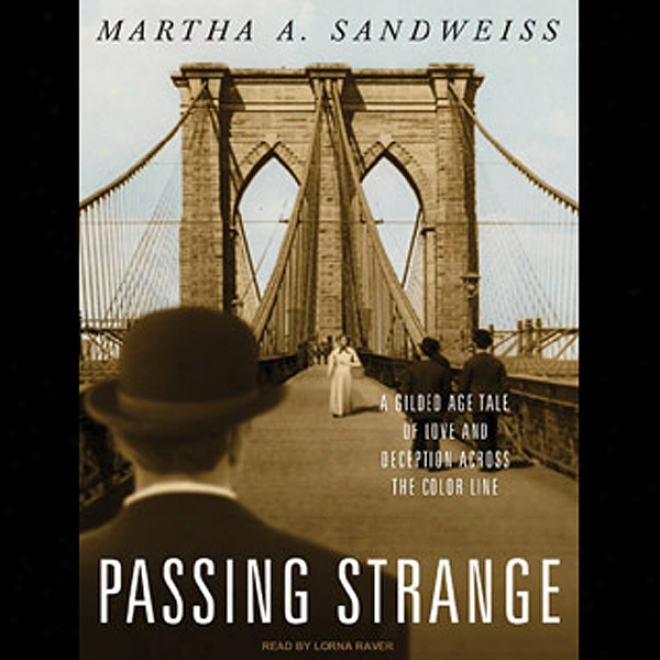 Passing Strange: A Gilded Age Tale Of Love And Deception Across The Color Line (unabridged)